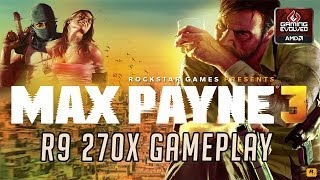 Max Payne 3 | R9 270X Gameplay [MAXED OUT] | 1080p HD