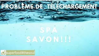 😱 Problème de téléchargement avec Spa Savon Français!! 😱