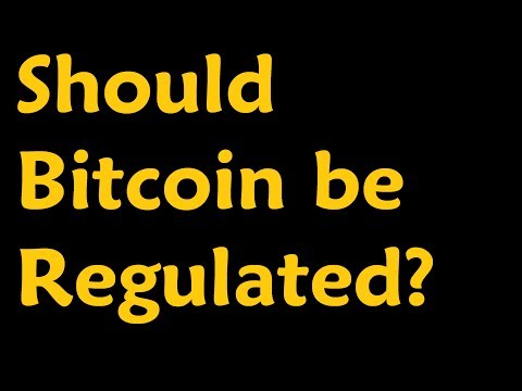 Should Bitcoin Be Regulated? ...futher?