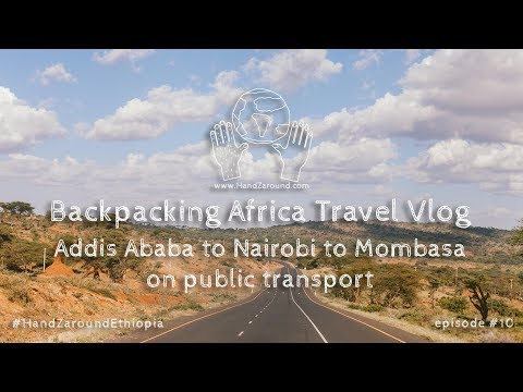 Addis Ababa to Nairobi to Mombasa  I  Episode #10  I  Backpacking Africa Travel Vlog HandZaround