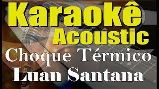 Baixar Luan Santana - Choque Térmico (Karaokê Acústico) playback