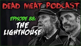 The Lighthouse (Dead Meat Podcast #88)