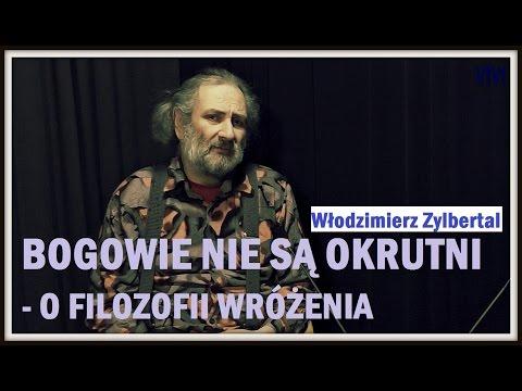 BOGOWIE NIE SĄ OKRUTNI - O FILOZOFII WRÓŻENIA cz. 1 - Włodzimierz Zylbertal - 17.03.2017 r.