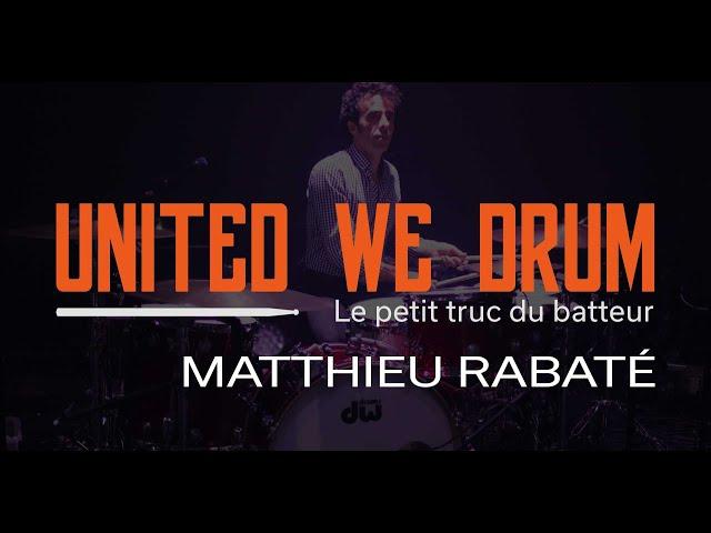 Matthieu Rabaté - United We Drum, le petit truc du batteur