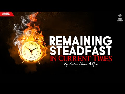 Remaining Steadfast in the Current Times - Sister Alima Ashfaq