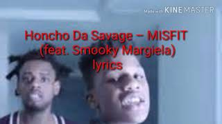 Honcho Da Savage – MISFIT (feat. Smooky Margiela)lyrics