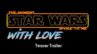 The Moment Star Wars Spoke to Me: With Love Trailer | PCGE Presents