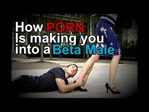 HOW PORN IS MAKING YOU INTO A BETA MALE