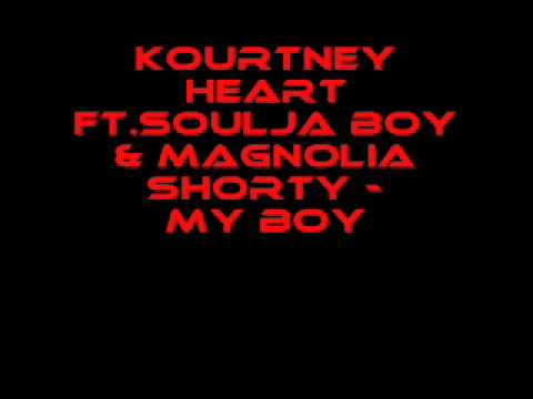 Kourtney Heart Ft.Soulja Boy & Magnolia Shorty - My Boy