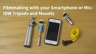 Filmmaking With Your Smartphone or Mic: IDW Mounts and Tripods(, 2014-03-14T01:54:46.000Z)
