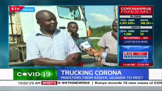 TRUCKING CORONA: Ministers from Kenya and Uganda set to meet at the border
