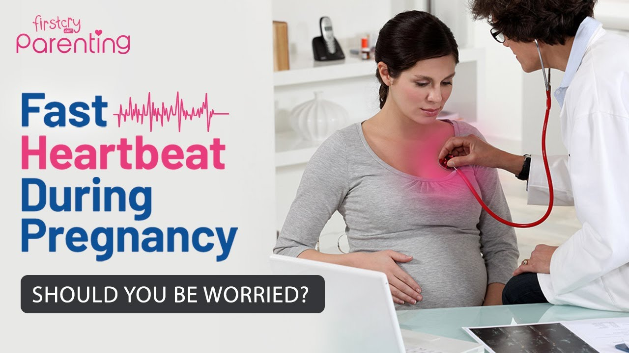 Fast Heartbeat During Pregnancy - Reasons, Signs & Treatment