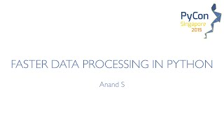 Faster data processing in Python - PyCon SG 2015