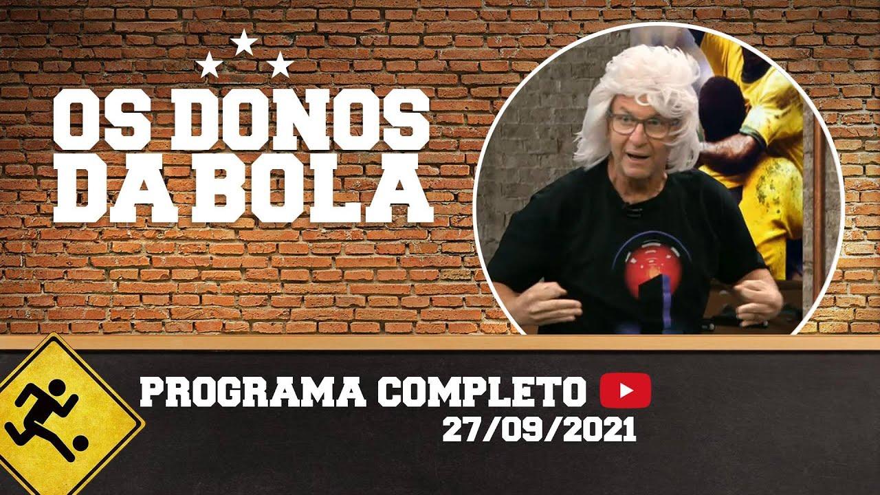 Download OS DONOS DA BOLA - 27/09/2021 - PROGRAMA COMPLETO
