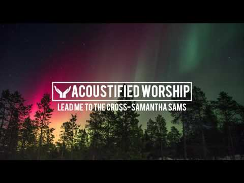 Lead Me To The Cross - Hillsong United (Samantha Sams acoustic cover)