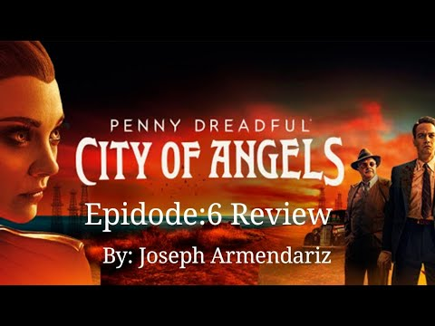 Penny Dreadful City Of Angel's Episode:6 Review By: Joseph Armendariz