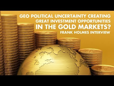 GeoPolitical Uncertainty Creating Great Investment Opportunities In The Gold Markets?-Frank Holmes