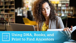 Getting Started: Finding Ancestors through DNA, Books, and Print