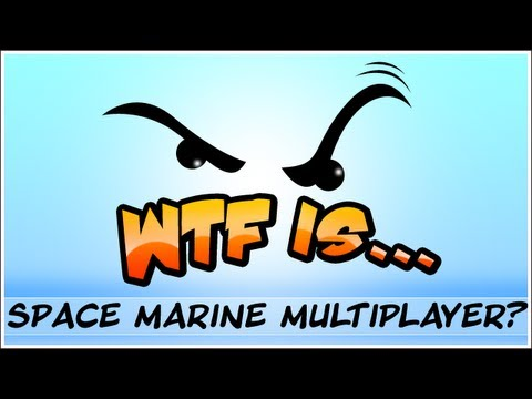 WTF Is... - Space Marine Multiplayer ?