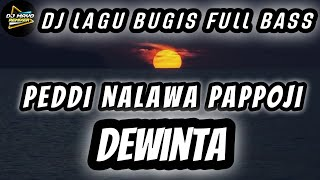 Dj Lagu Bugis Peddi Nalawa Pappoji - Dj Peddi Nalawa Pappoji Slow Full Bass