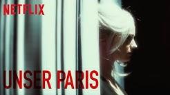 UNSER PARIS Preview, Vorabkritik & deutscher Trailer des neuen Netflix Original Films 2019
