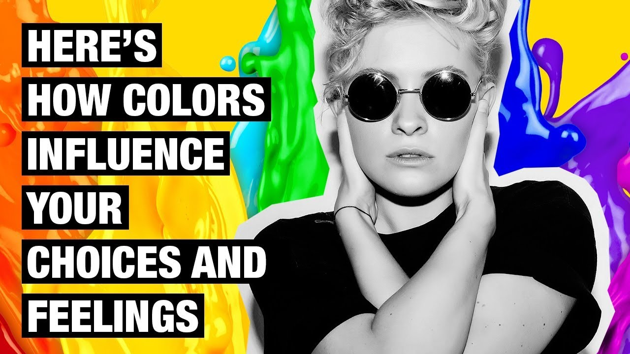 Color Psychology - How Colors Influence Your Choices and Feelings
