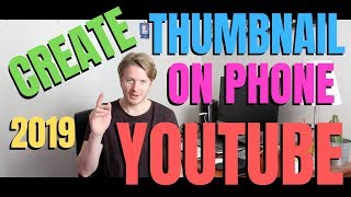 How To Create A Thumbnail For Youtube Videos On Phone With Android Or IPhone 2019