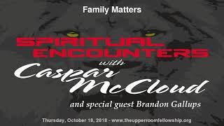 Spiritual Encounters with Caspar McCloud - Family Matters