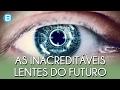 IMPRESSIONANTES LENTES DE CONTATO DO FUTURO! MAIS DO QUE VOCÊ PODE IMAGINAR!