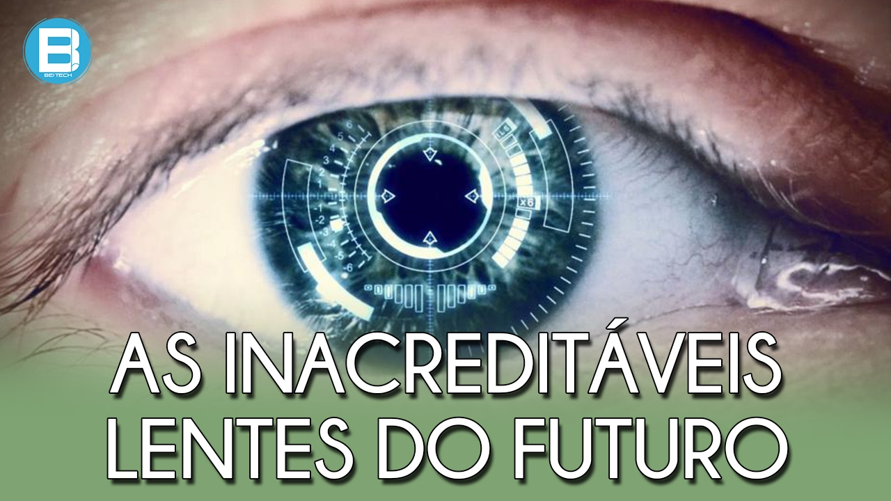 478cf1b74 IMPRESSIONANTES LENTES DE CONTATO DO FUTURO! MAIS DO QUE VOCÊ PODE IMAGINAR!