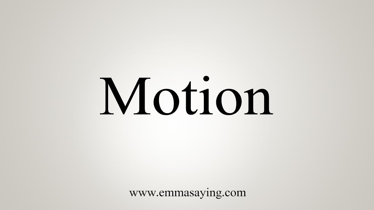How To Say Motion