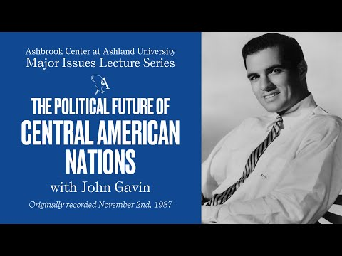 John Gavin - The Political Future of the Central American Nations - Ashbrook Center - Nov. 2, 1987