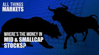 All Things Markets: Where's the money in mid & smallcap stocks?