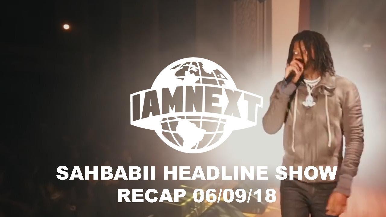 Sahbabii first London Headline x I AM NEXT [06/09/18] [@IAMNEXTPLATFORM]