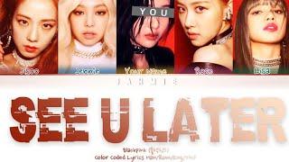 [Karaoke ver.] Blackpink (블랙핑크) 'See U Later' (5 Members Ver.) Color Coded Lyrics Han/Rom/Eng