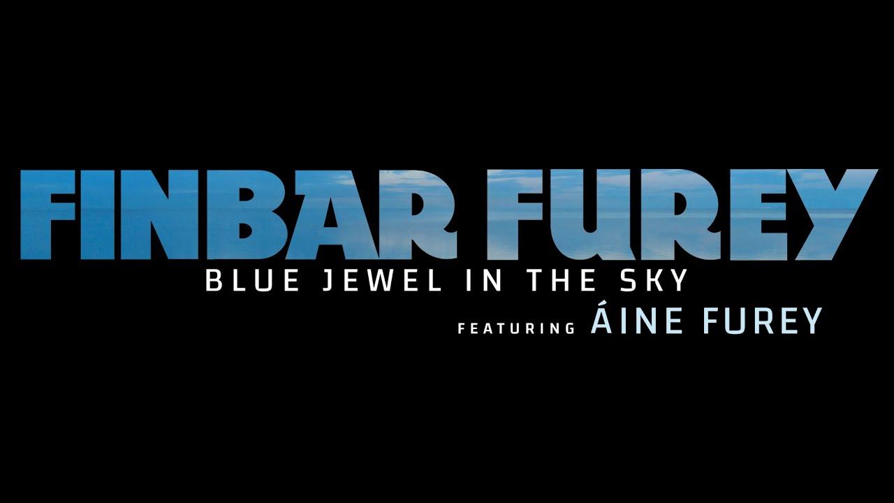 VIDEO PREMIERE: FINBAR FUREY FEATURING DAUGHTER ÁINE FUREY – BLUE JEWEL IN THE SKY