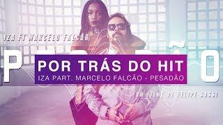 Baixar Por Trás do Hit: Iza - Pesadão (part. Marcelo Falcão)