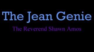 The Jean Genie - Reverend Shawn Amos ( lyrics )