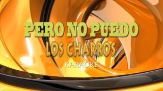 PERO NO PUEDO - LOS CHARROS ((karaoke))