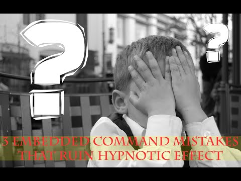 3 Common Embedded Command Mistakes – Do These And Rarely Have Success With Conversational Hypnosis!