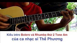 HƯỚNG DẪN INTRO Bolero Thế Phương KIỂU THỨ 2 [ INTRO GUITAR tone Am ĐIỆU RHUMBA VÀ BOLÉRO ]
