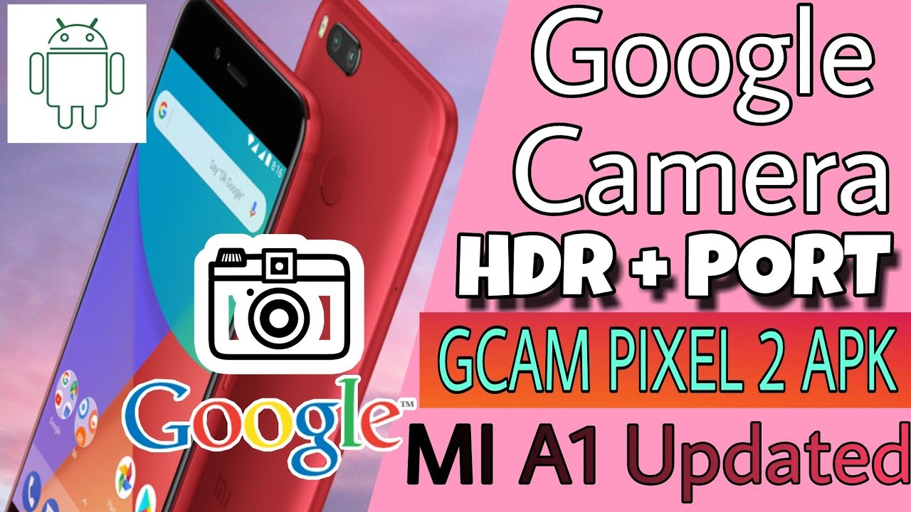 Google Camera Apps Update on MI A1 - Gcam Pixel2 Apk -