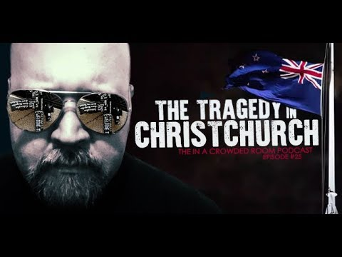 THE IN A CROWDED ROOM PODCAST • EP #25 • THE TRAGEDY IN CHRISTCHURCH