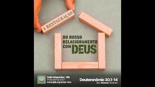Culto | Deuteronômio 30.1-14 - A restauração do nosso relacionamento com Deus - Rev. Ithamar Ximenes