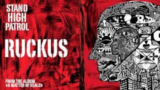 STAND HIGH PATROL : Ruckus