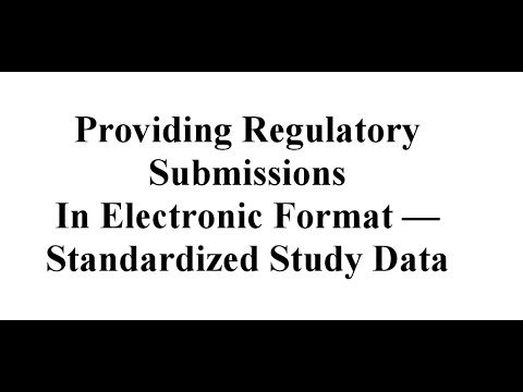 Providing Regulatory Submissions In Electronic Format Standardized Study Data