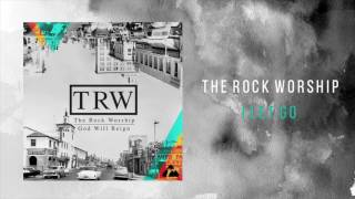 """The Rock Worship - """"Let It Go"""""""