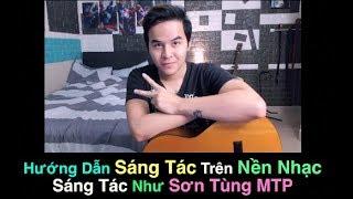 Hướng Dẫn Sáng Tác Trên Nền Nhạc Beat Như Sơn Tùng MTP