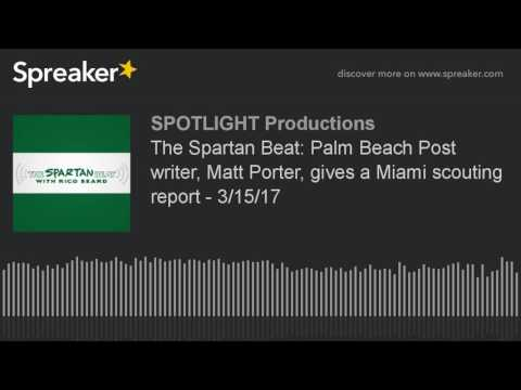 The Spartan Beat: Palm Beach Post writer, Matt Porter, gives a Miami scouting report - 3/15/17