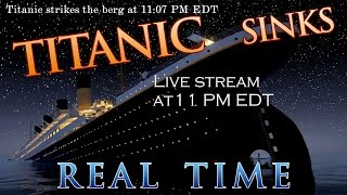 "Titanic 105 - ""Real-Time Sinking"""